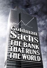 Goldman Sachs: The Bank That Runs the World