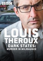 Louis Theroux: Dark States - Murder in Milwaukee